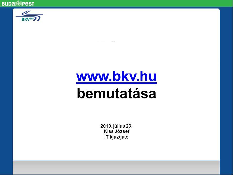 www.bkv.hu www.bkv.hu bemutatása 2010. július 23. Kiss József IT igazgató