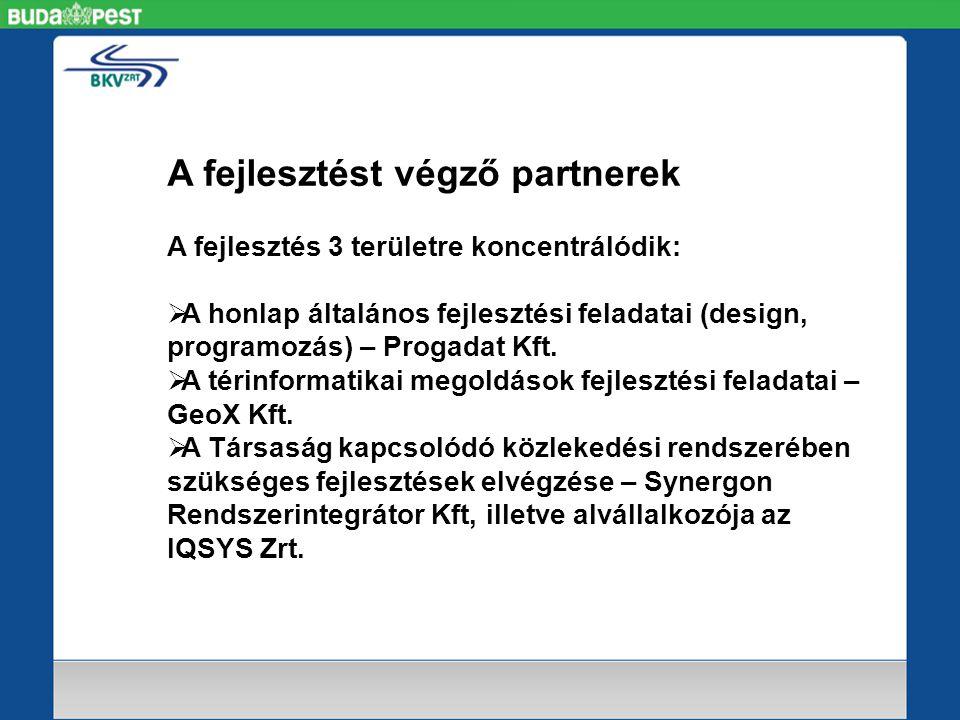 A fejlesztést végző partnerek A fejlesztés 3 területre koncentrálódik:  A honlap általános fejlesztési feladatai (design, programozás) – Progadat Kft.