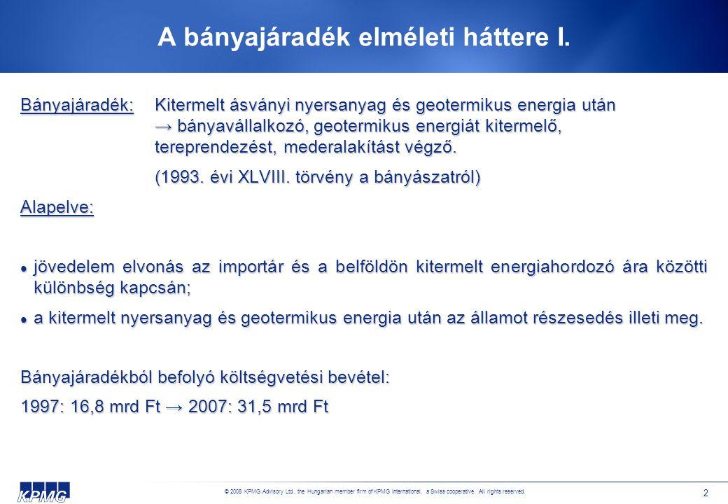 © 2008 KPMG Advisory Ltd., the Hungarian member firm of KPMG International, a Swiss cooperative. All rights reserved. 2 A bányajáradék elméleti hátter