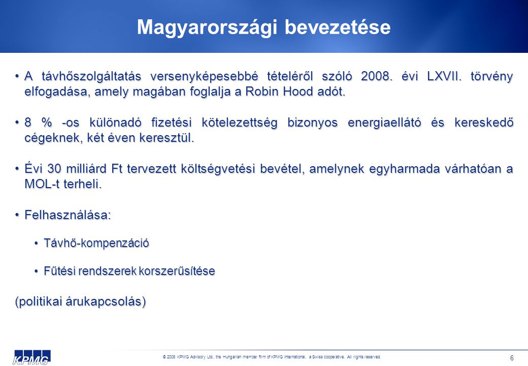 © 2008 KPMG Advisory Ltd., the Hungarian member firm of KPMG International, a Swiss cooperative. All rights reserved. 6 Magyarországi bevezetése •A tá