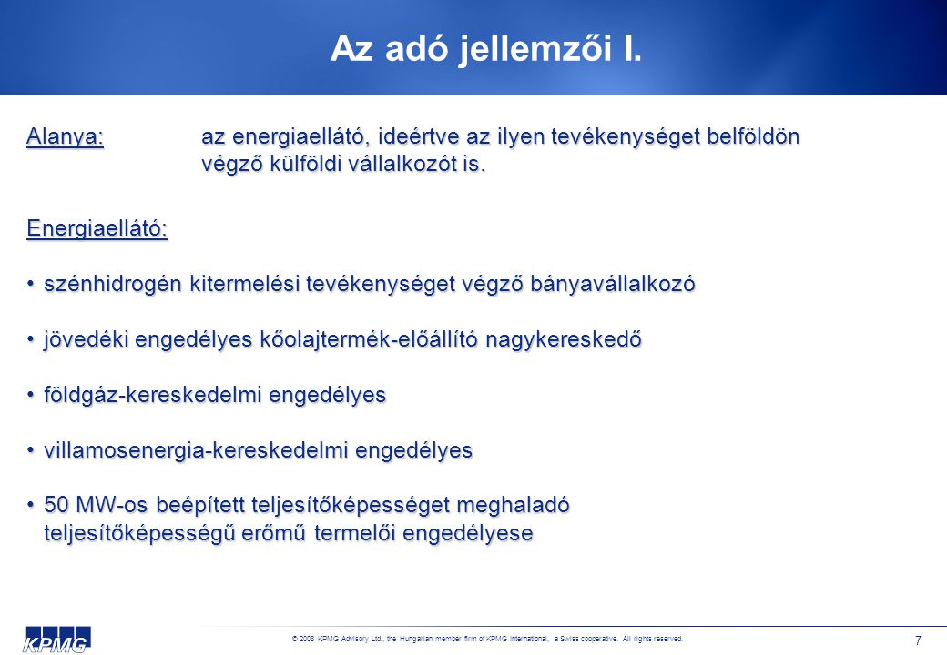 © 2008 KPMG Advisory Ltd., the Hungarian member firm of KPMG International, a Swiss cooperative. All rights reserved. 7 Az adó jellemzői I. Alanya: az