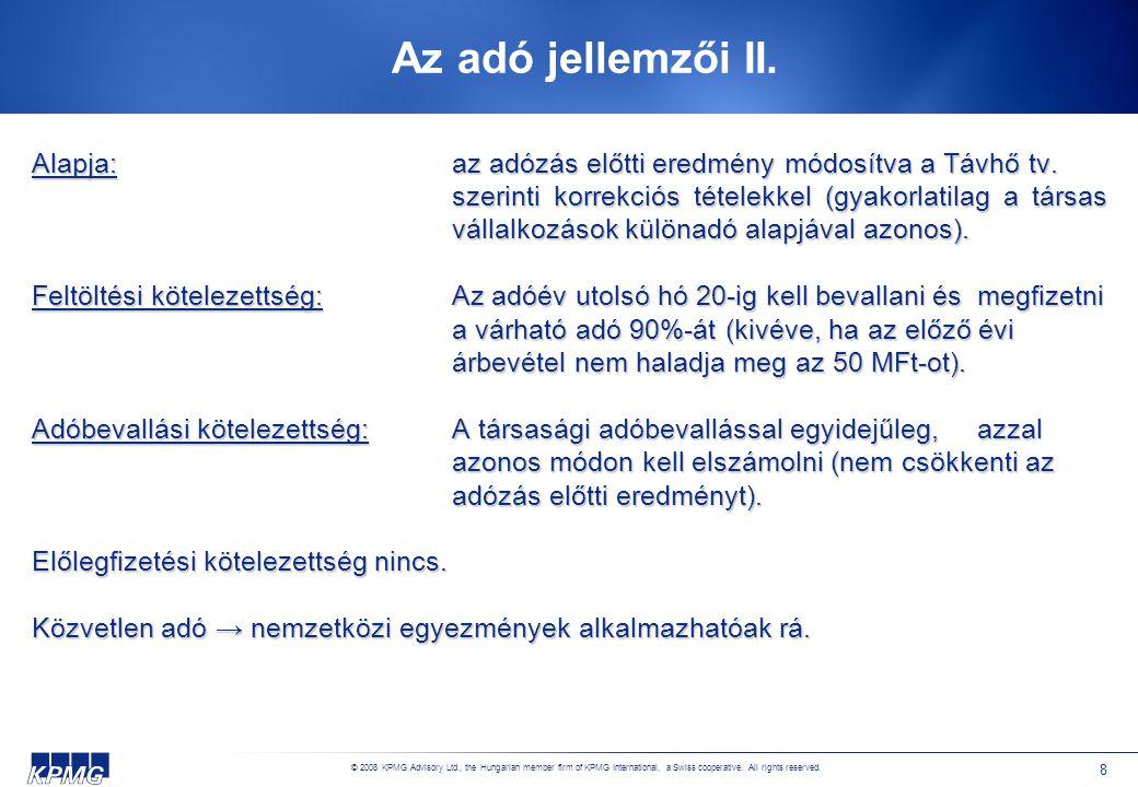 © 2008 KPMG Advisory Ltd., the Hungarian member firm of KPMG International, a Swiss cooperative. All rights reserved. 8 Az adó jellemzői II. Alapja:az