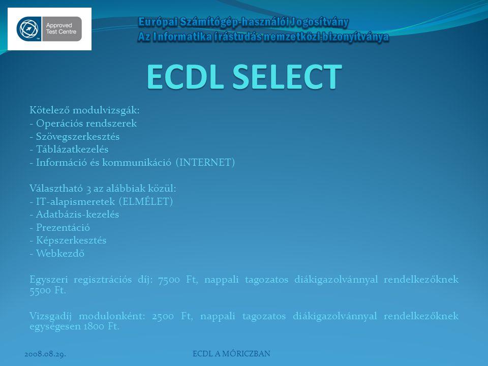 ECDL SELECT Kötelező modulvizsgák: - Operációs rendszerek - Szövegszerkesztés - Táblázatkezelés - Információ és kommunikáció (INTERNET) Választható 3