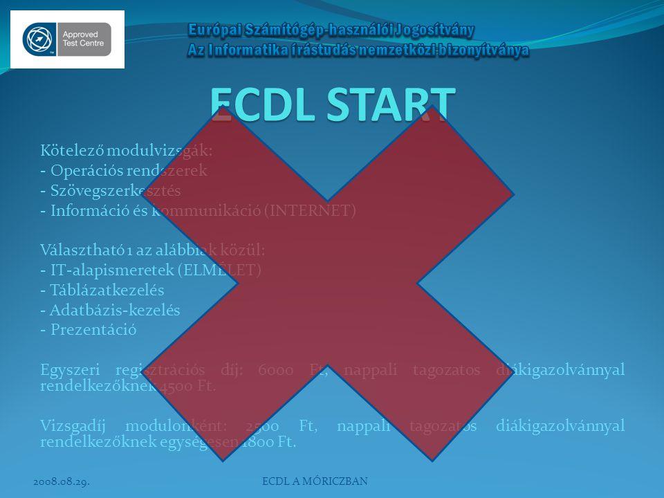 ECDL START Kötelező modulvizsgák: - Operációs rendszerek - Szövegszerkesztés - Információ és kommunikáció (INTERNET) Választható 1 az alábbiak közül: