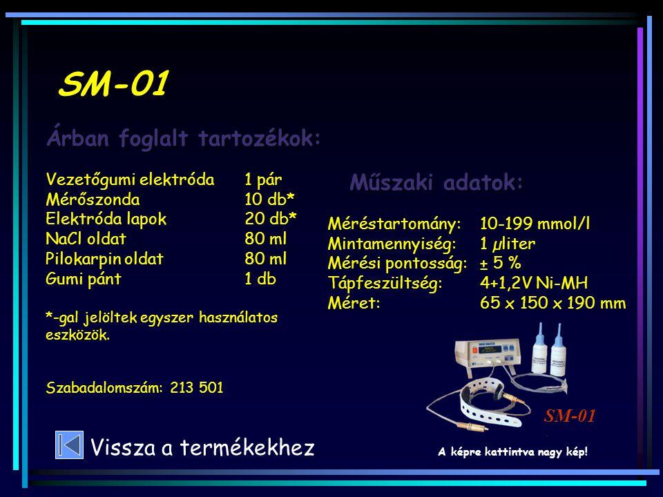 SM-01 Műszaki adatok: Méréstartomány:10-199 mmol/l Mintamennyiség:1 µliter Mérési pontosság:± 5 % Tápfeszültség:4+1,2V Ni-MH Méret: 65 x 150 x 190 mm