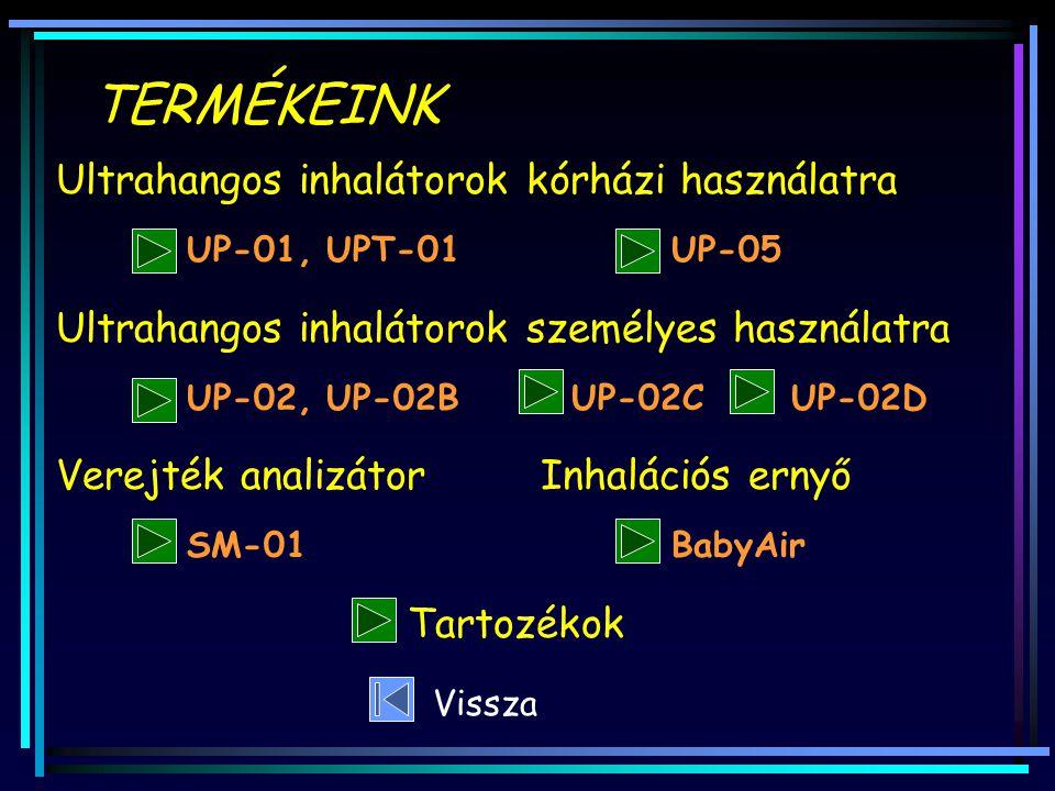 TERMÉKEINK Ultrahangos inhalátorok kórházi használatra UP-01, UPT-01UP-05 Ultrahangos inhalátorok személyes használatra UP-02, UP-02BUP-02CUP-02D Vere