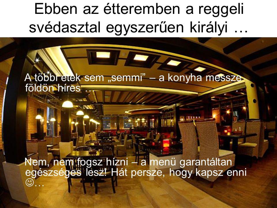 """Ebben az étteremben a reggeli svédasztal egyszerűen királyi … A többi étek sem """"semmi – a konyha messze földön híres … Nem, nem fogsz hízni – a menü garantáltan egészséges lesz."""