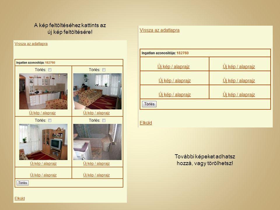 További legördülő ablakban részletes leírást adhatsz meg az ingatlanról. Az elküld gombra kattintva felnyíló ablakban lehetőség nyílik hat fotó feltöl
