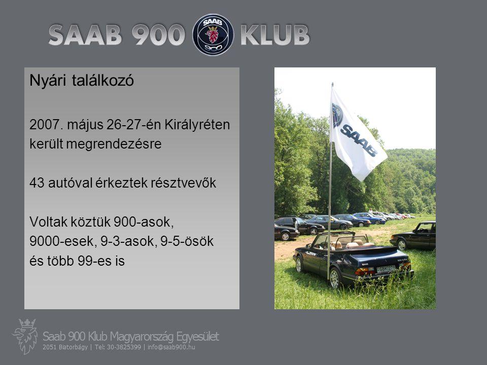 Nyári találkozó 2007. május 26-27-én Királyréten került megrendezésre 43 autóval érkeztek résztvevők Voltak köztük 900-asok, 9000-esek, 9-3-asok, 9-5-