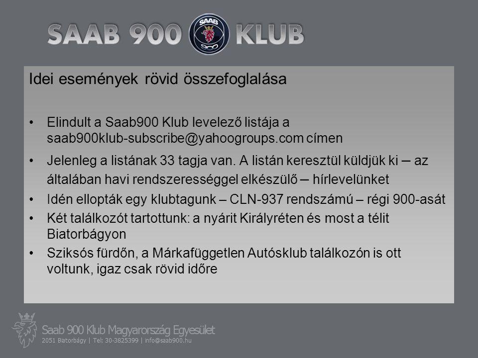 Idei események rövid összefoglalása •Elindult a Saab900 Klub levelező listája a saab900klub-subscribe@yahoogroups.com címen •Jelenleg a listának 33 ta