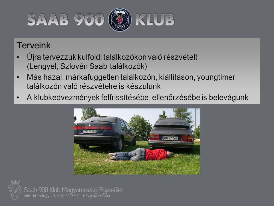 Terveink •Újra tervezzük külföldi találkozókon való részvételt (Lengyel, Szlovén Saab-találkozók) •Más hazai, márkafüggetlen találkozón, kiállításon, youngtimer találkozón való részvételre is készülünk •A klubkedvezmények felfrissítésébe, ellenőrzésébe is belevágunk