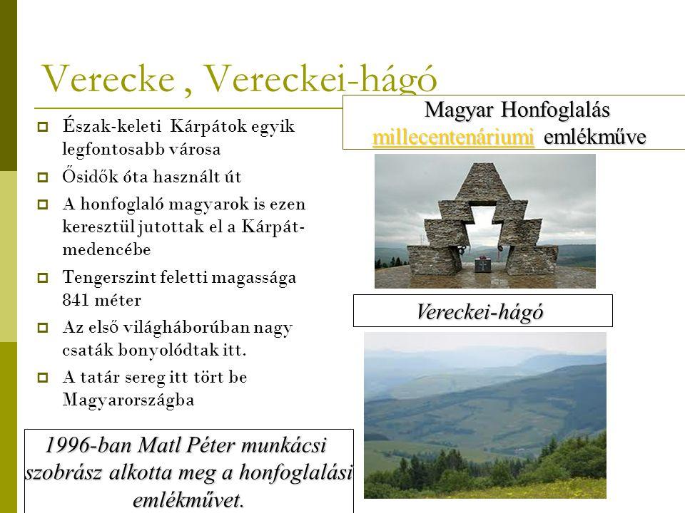 Verecke, Vereckei-hágó  Észak-keleti Kárpátok egyik legfontosabb városa  Ő sid ő k óta használt út  A honfoglaló magyarok is ezen keresztül jutotta
