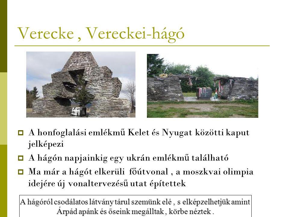 Verecke, Vereckei-hágó  A honfoglalási emlékm ű Kelet és Nyugat közötti kaput jelképezi  A hágón napjainkig egy ukrán emlékm ű található  Ma már a