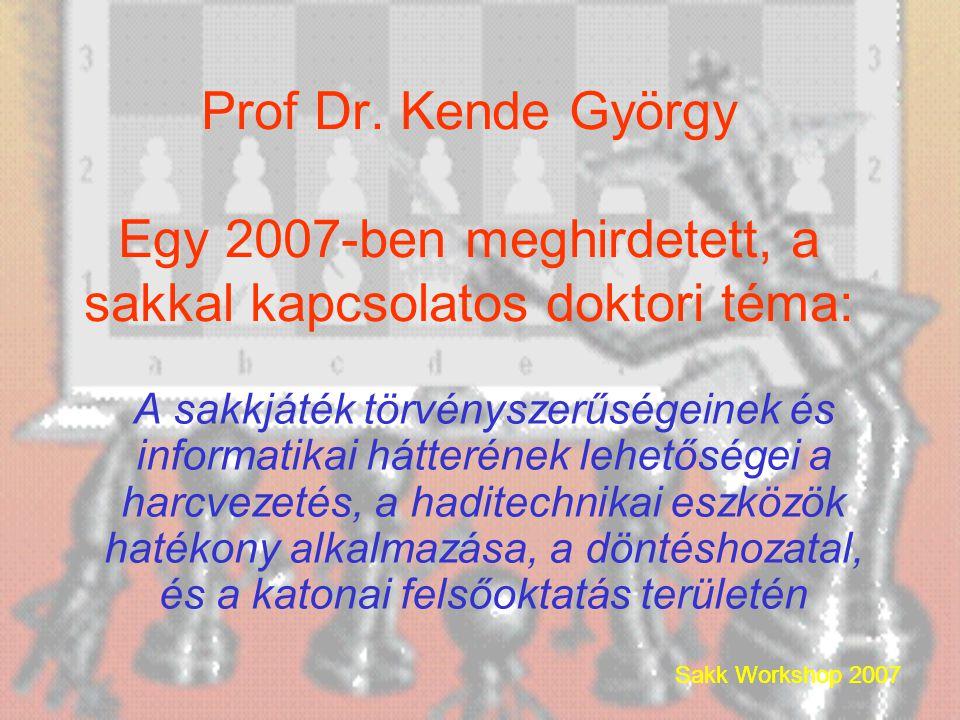 Sakk Workshop 2007 Prof Dr. Kende György Egy 2007-ben meghirdetett, a sakkal kapcsolatos doktori téma: A sakkjáték törvényszerűségeinek és informatika