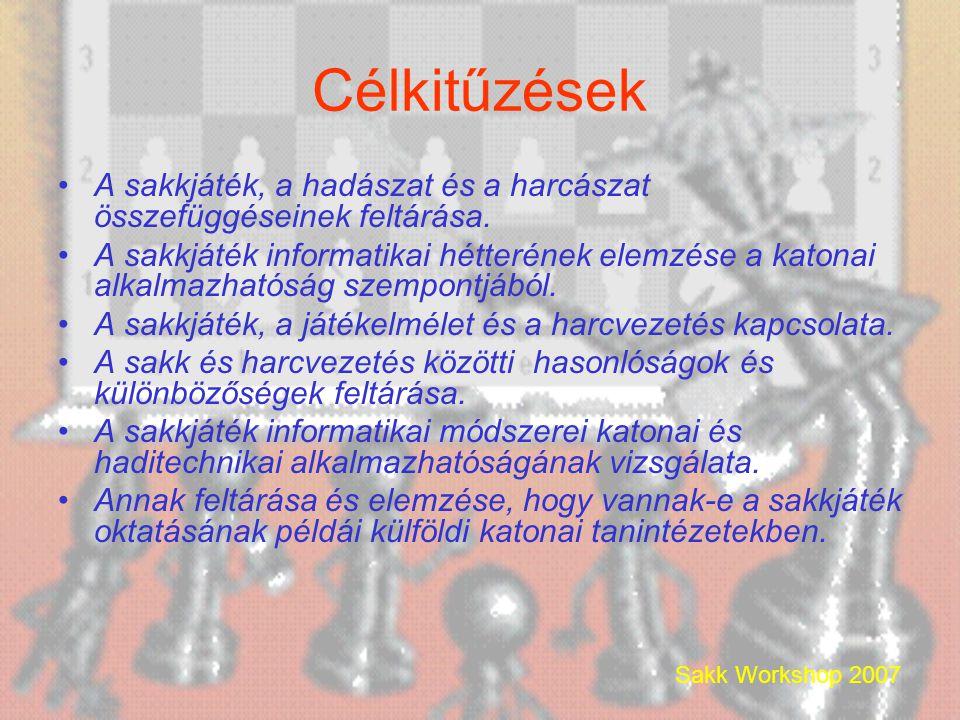 Sakk Workshop 2007 Célkitűzések •A sakkjáték, a hadászat és a harcászat összefüggéseinek feltárása.