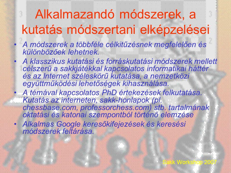 Sakk Workshop 2007 Alkalmazandó módszerek, a kutatás módszertani elképzelései •A módszerek a többféle célkitűzésnek megfelelően és különbözőek lehetnek.