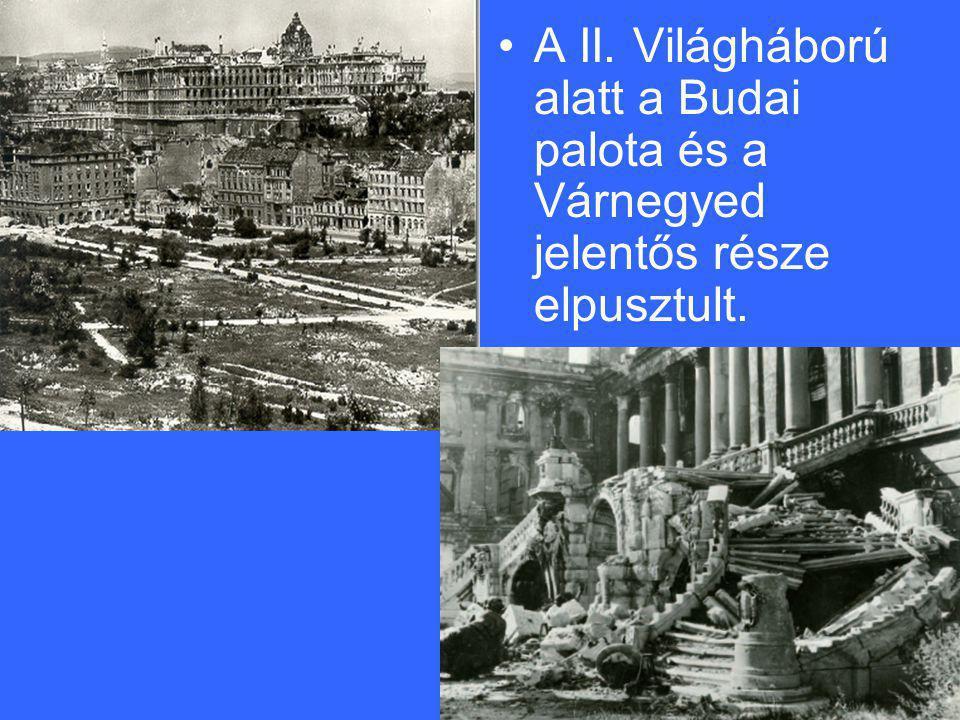 •A II. Világháború alatt a Budai palota és a Várnegyed jelentős része elpusztult.