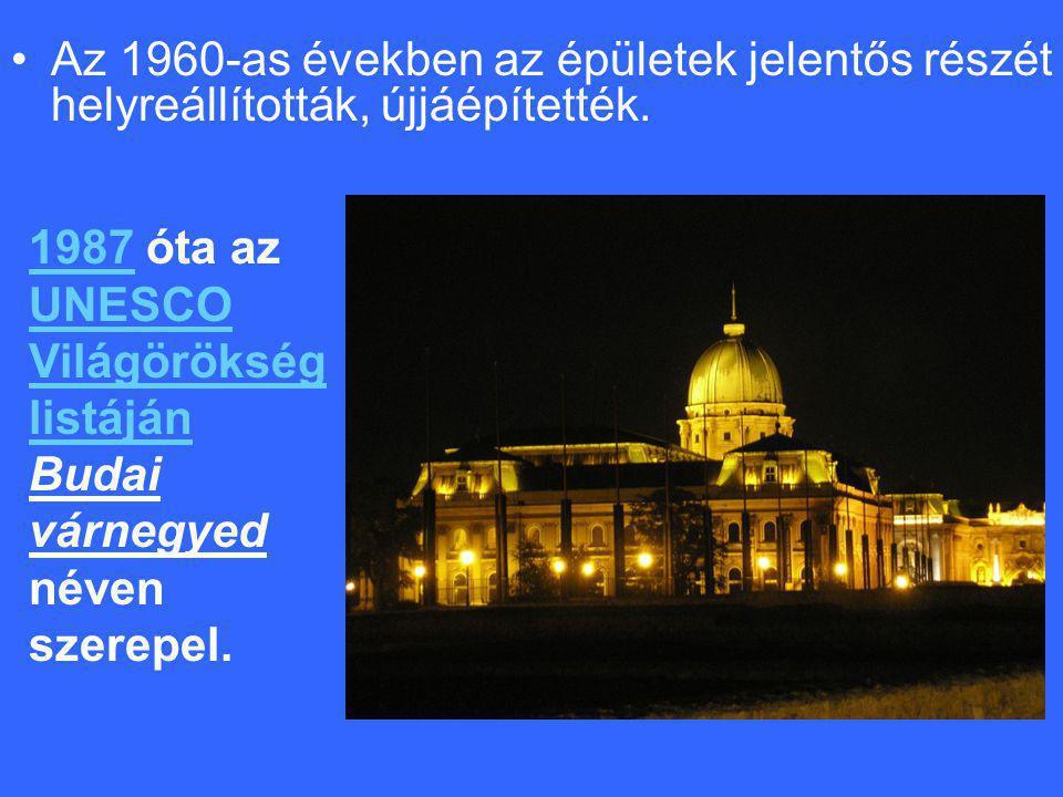 •A•Az 1960-as években az épületek jelentős részét helyreállították, újjáépítették. 19871987 óta az UNESCO Világörökség listáján Budai várnegyed néven
