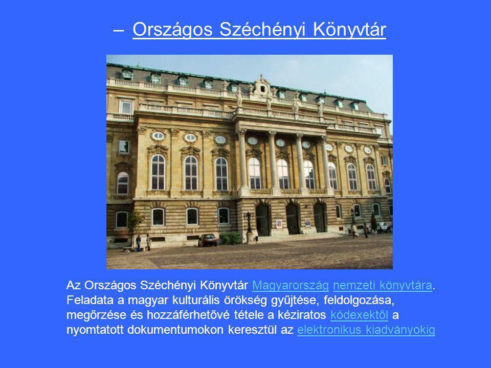 – Országos Széchényi Könyvtár Az Országos Széchényi Könyvtár Magyarország nemzeti könyvtára. Feladata a magyar kulturális örökség gyűjtése, feldolgozá