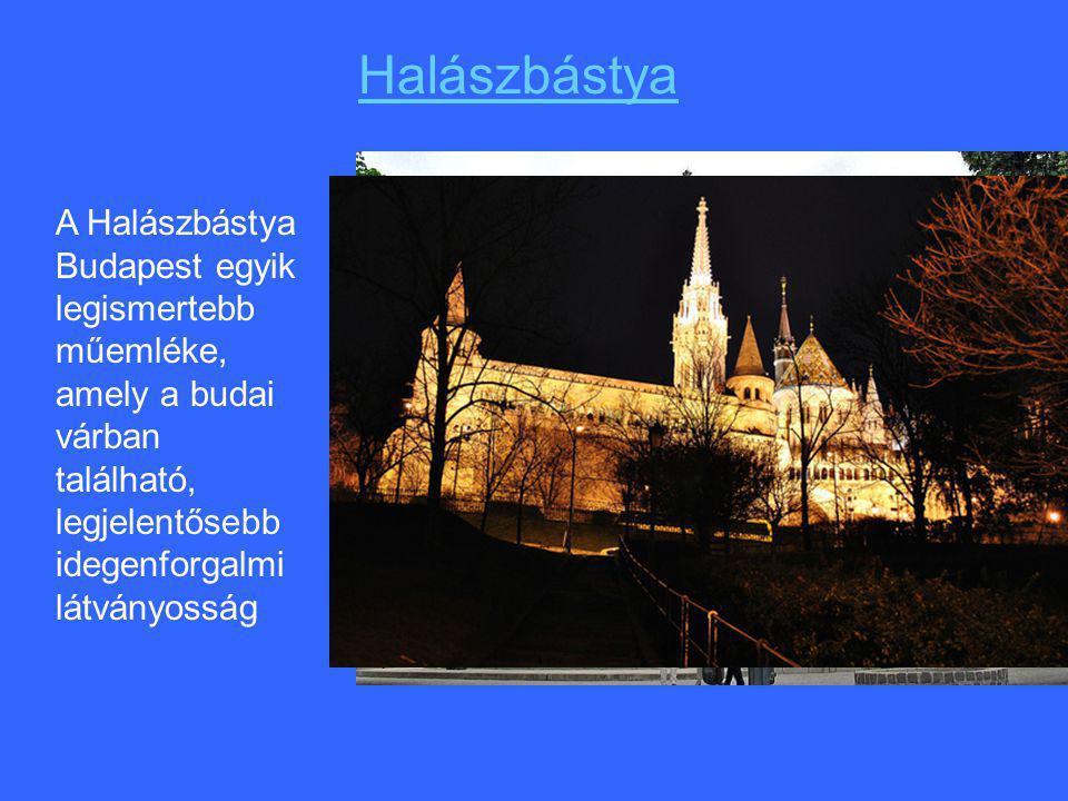 Halászbástya A Halászbástya Budapest egyik legismertebb műemléke, amely a budai várban található, legjelentősebb idegenforgalmi látványosság