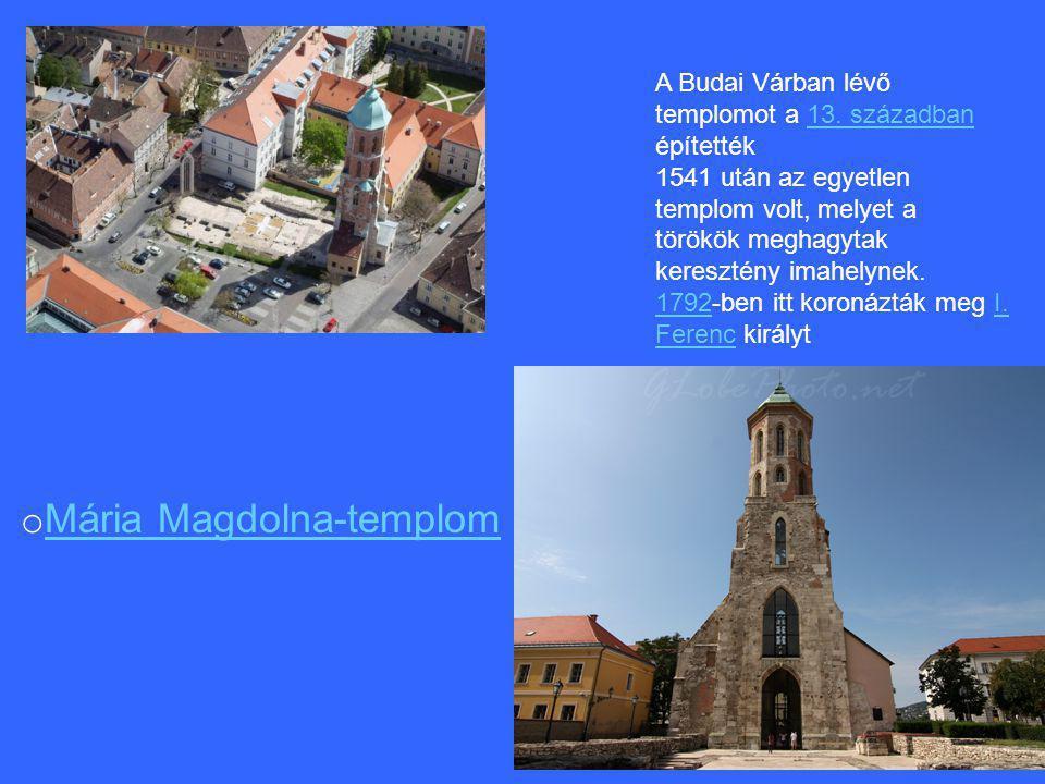 A Budai Várban lévő templomot a 13. században építették13. században 1541 után az egyetlen templom volt, melyet a törökök meghagytak keresztény imahel
