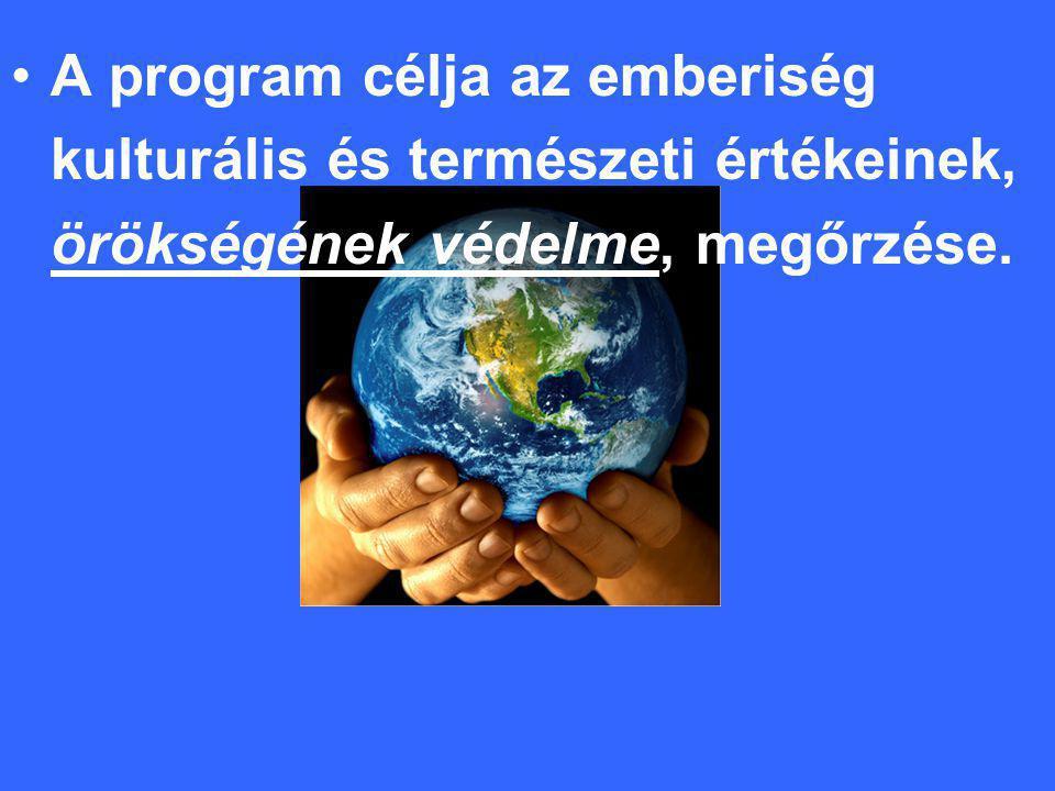 •A program célja az emberiség kulturális és természeti értékeinek, örökségének védelme, megőrzése.