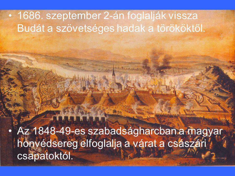 •1•1686. szeptember 2-án foglalják vissza Budát a szövetséges hadak a törököktől. •A•Az 1848-49-es szabadságharcban a magyar honvédsereg elfoglalja a