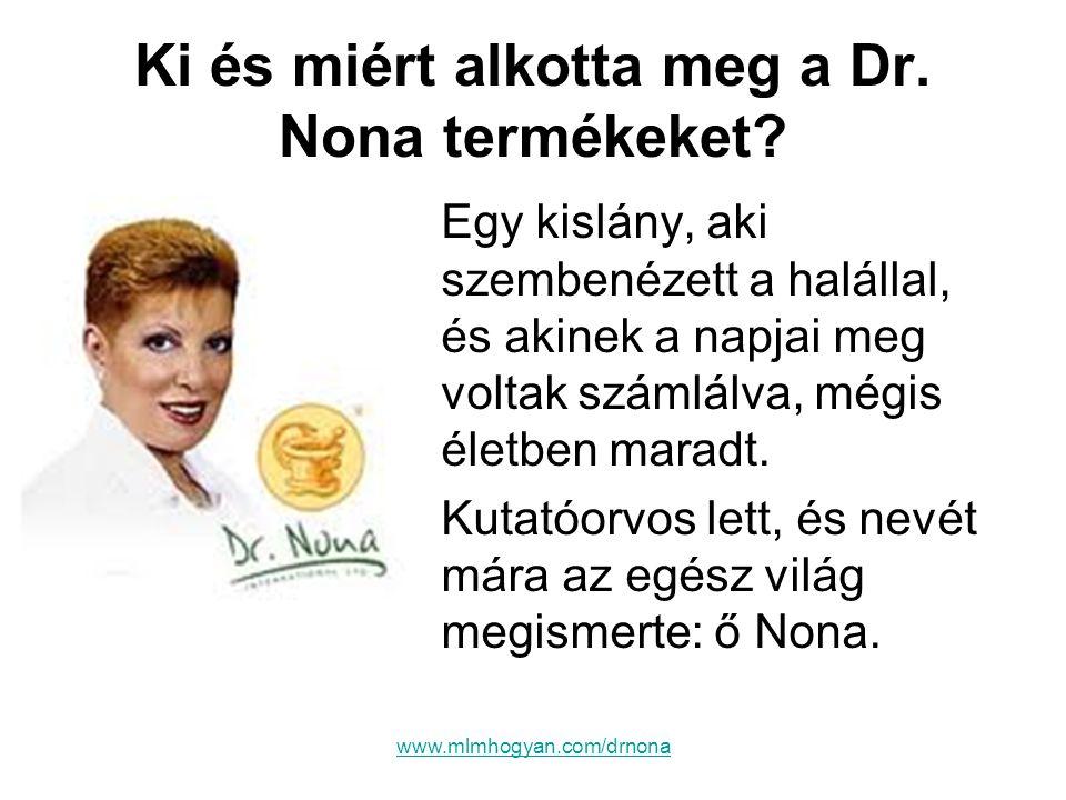 www.mlmhogyan.com/drnona Ki és miért alkotta meg a Dr. Nona termékeket? •Egy kislány, aki szembenézett a halállal, és akinek a napjai meg voltak száml