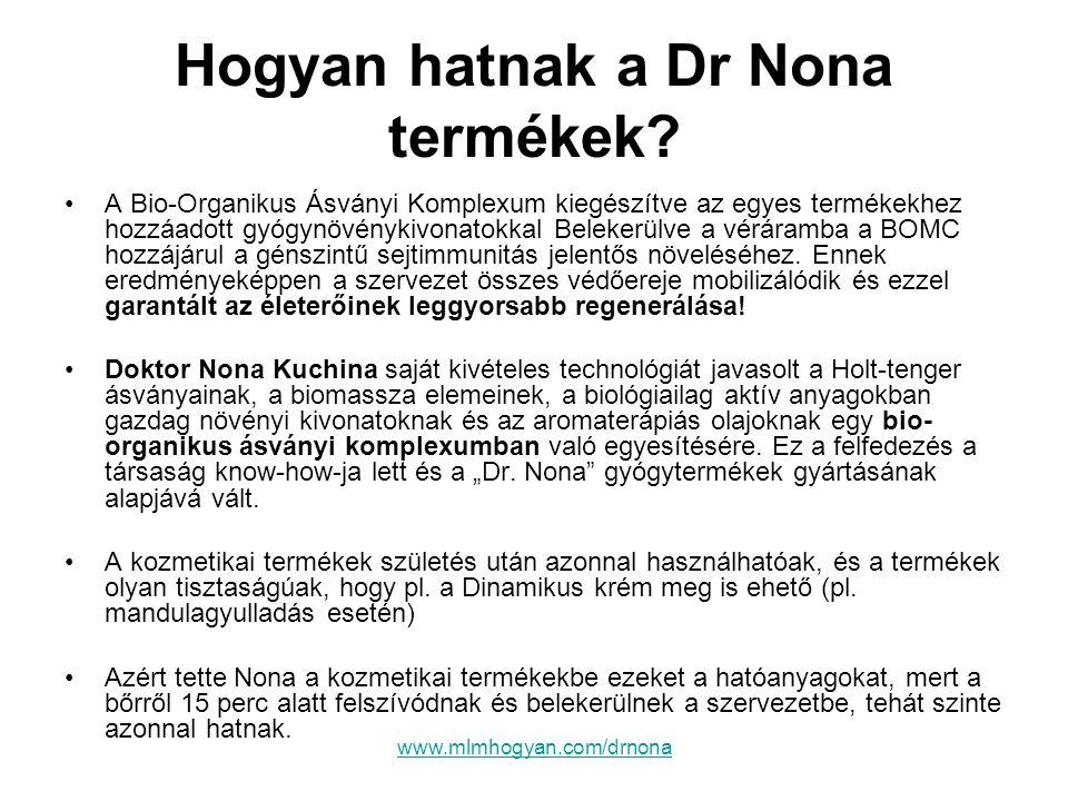 www.mlmhogyan.com/drnona Hogyan hatnak a Dr Nona termékek? •A Bio-Organikus Ásványi Komplexum kiegészítve az egyes termékekhez hozzáadott gyógynövényk