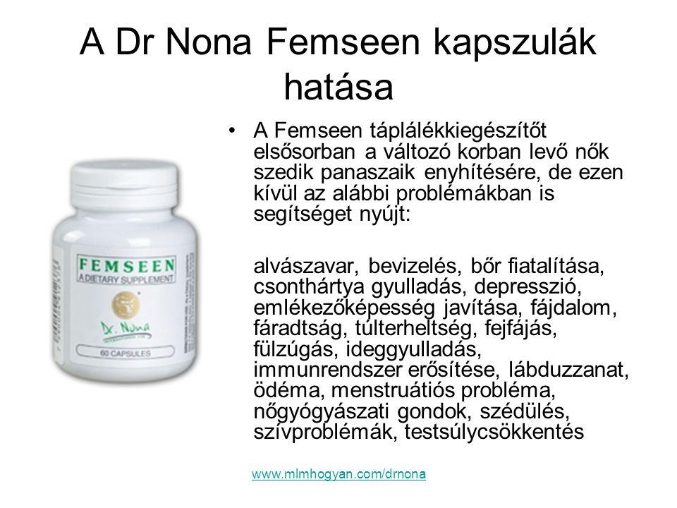 www.mlmhogyan.com/drnona A Dr Nona Femseen kapszulák hatása •A Femseen táplálékkiegészítőt elsősorban a változó korban levő nők szedik panaszaik enyhí