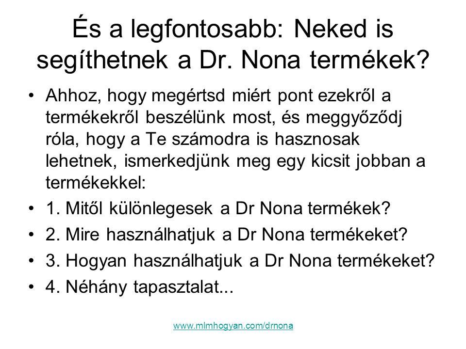 www.mlmhogyan.com/drnona És a legfontosabb: Neked is segíthetnek a Dr. Nona termékek? •Ahhoz, hogy megértsd miért pont ezekről a termékekről beszélünk