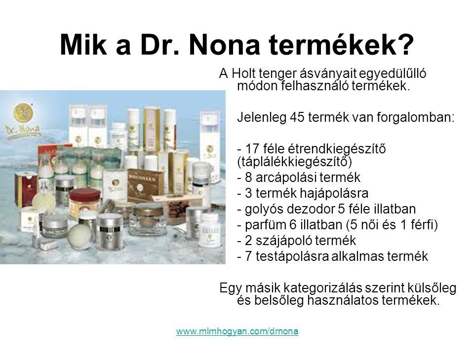 www.mlmhogyan.com/drnona Mik a Dr. Nona termékek? A Holt tenger ásványait egyedülűlló módon felhasználó termékek. •Jelenleg 45 termék van forgalomban: