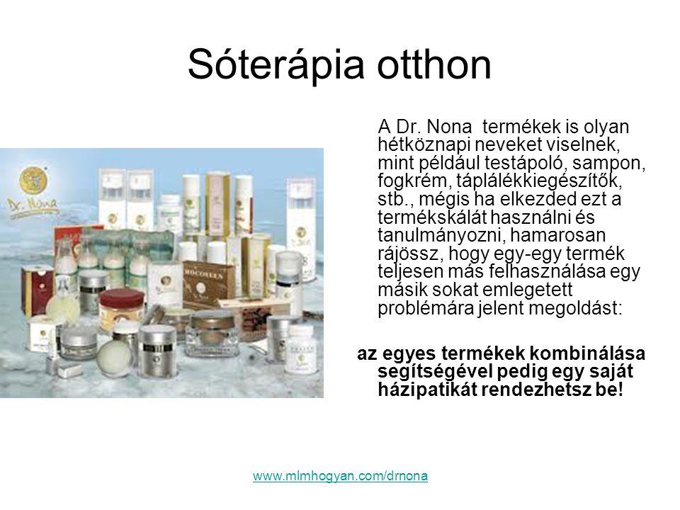 www.mlmhogyan.com/drnona Sóterápia otthon A Dr. Nona termékek is olyan hétköznapi neveket viselnek, mint például testápoló, sampon, fogkrém, táplálékk