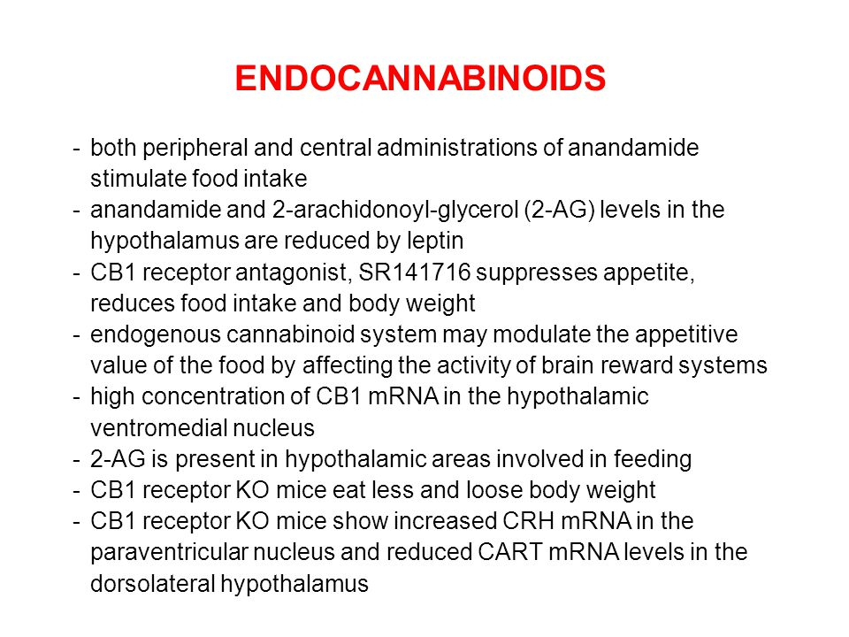 -both peripheral and central administrations of anandamide stimulate food intake -anandamide and 2-arachidonoyl-glycerol (2-AG) levels in the hypothal