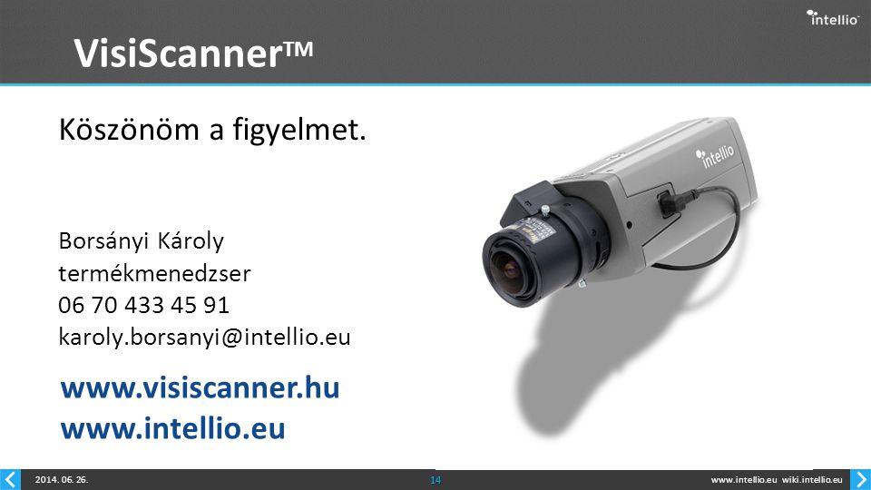 www.intellio.euwiki.intellio.eu2014. 06. 26.14 VisiScanner TM Köszönöm a figyelmet. www.visiscanner.hu www.intellio.eu Borsányi Károly termékmenedzser