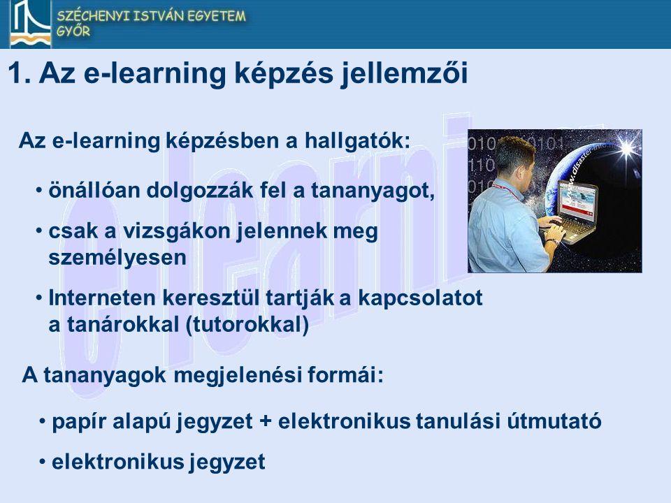 1. Az e-learning képzés jellemzői •önállóan dolgozzák fel a tananyagot, •csak a vizsgákon jelennek meg személyesen •Interneten keresztül tartják a kap