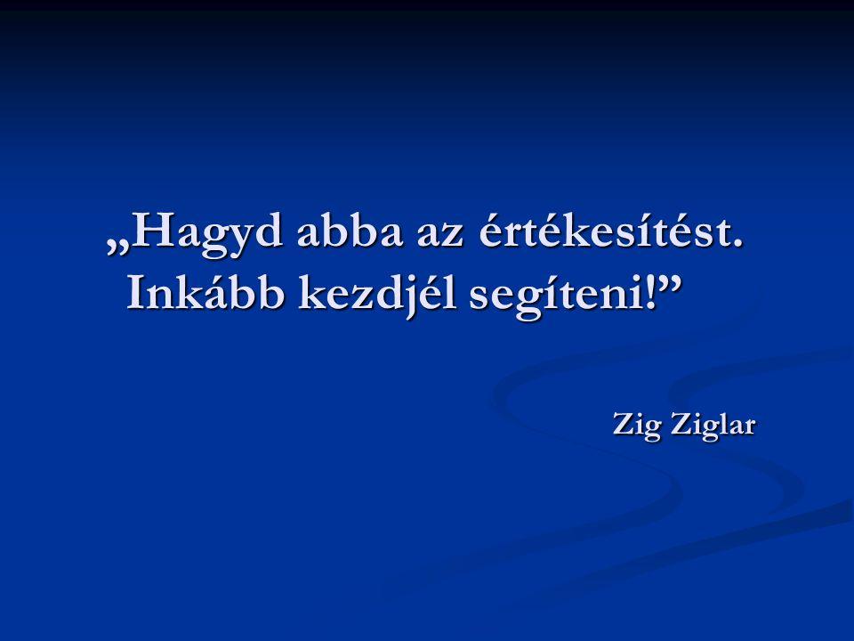 """""""Hagyd abba az értékesítést. Inkább kezdjél segíteni!"""" Zig Ziglar"""