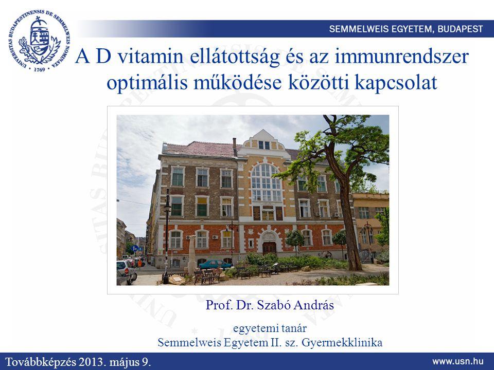 A D vitamin ellátottság és az immunrendszer optimális működése közötti kapcsolat Prof. Dr. Szabó András egyetemi tanár Semmelweis Egyetem II. sz. Gyer
