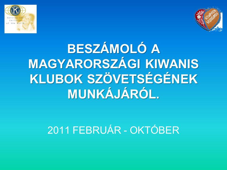 BESZÁMOLÓ A MAGYARORSZÁGI KIWANIS KLUBOK SZÖVETSÉGÉNEK MUNKÁJÁRÓL. 2011 FEBRUÁR - OKTÓBER