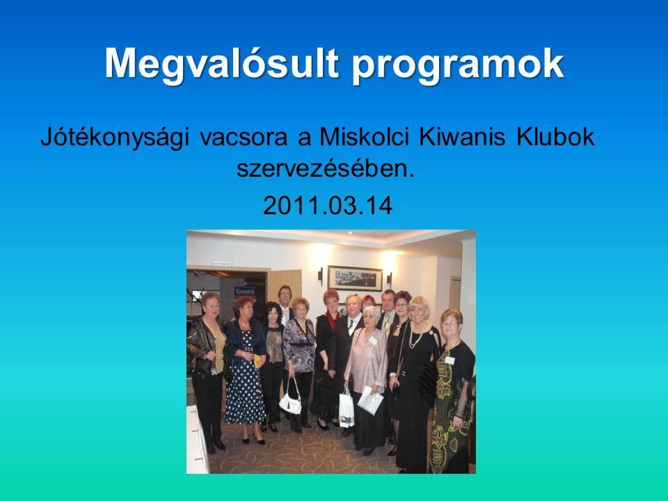 Megvalósult programok Jótékonysági vacsora a Miskolci Kiwanis Klubok szervezésében. 2011.03.14
