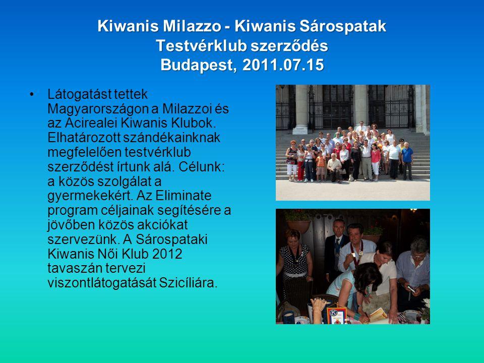 Kiwanis Milazzo - Kiwanis Sárospatak Testvérklub szerződés Budapest, 2011.07.15 •Látogatást tettek Magyarországon a Milazzoi és az Acirealei Kiwanis Klubok.