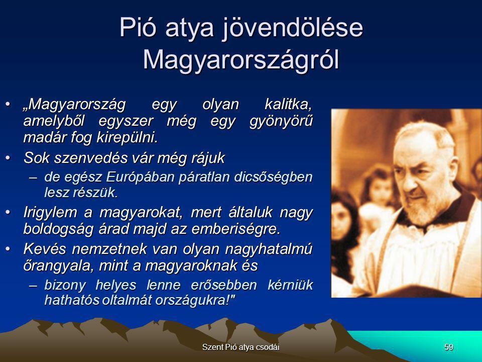 """Szent Pió atya csodái59 Pió atya jövendölése Magyarországról •""""Magyarország egy olyan kalitka, amelyből egyszer még egy gyönyörű madár fog kirepülni."""