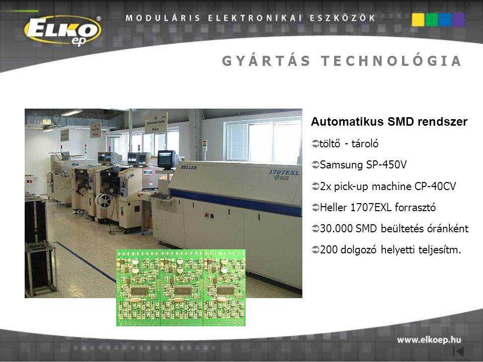 G Y Á R T Á S T E C H N O L Ó G I A Automatikus SMD rendszer  töltő - tároló  Samsung SP-450V  2x pick-up machine CP-40CV  Heller 1707EXL forraszt