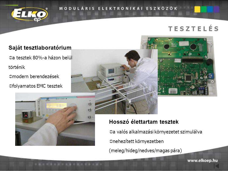 T E S Z T E L É S Saját tesztlaboratórium  a tesztek 80%-a házon belül történik  modern berendezések  folyamatos EMC tesztek Hosszó élettartam tesz