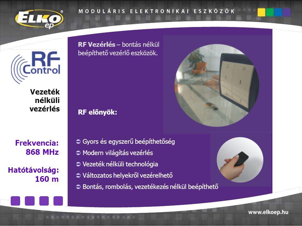 Vezeték nélküli vezérlés Frekvencia: 868 MHz Hatótávolság : 160 m RF Vezérlés – bontás nélkül beépíthető vezérlő eszközök.  Gyors és egyszerű beépíth