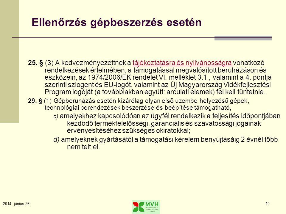 2014. június 26.10 Ellenőrzés gépbeszerzés esetén 25. § (3) A kedvezményezettnek a tájékoztatásra és nyilvánosságra vonatkozó rendelkezések értelmében