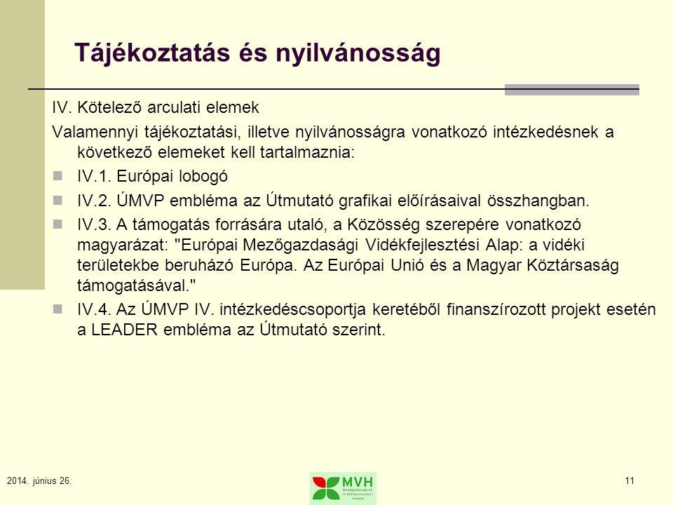 2014. június 26.11 Tájékoztatás és nyilvánosság IV. Kötelező arculati elemek Valamennyi tájékoztatási, illetve nyilvánosságra vonatkozó intézkedésnek