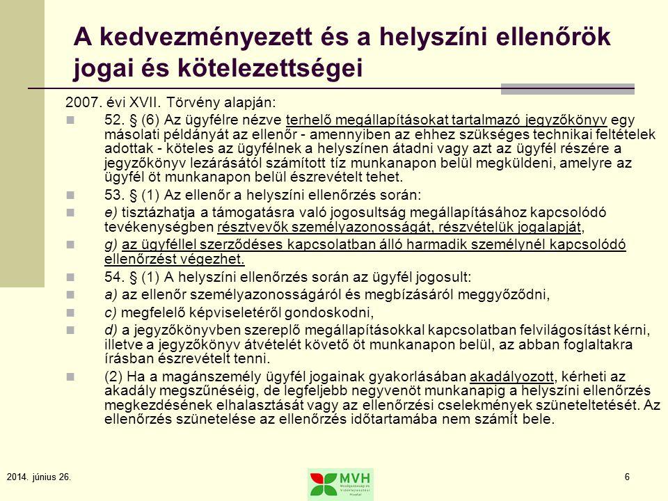 2014. június 26.6 6 A kedvezményezett és a helyszíni ellenőrök jogai és kötelezettségei 2007. évi XVII. Törvény alapján:  52. § (6) Az ügyfélre nézve