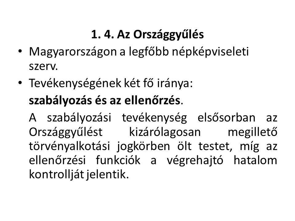 1. 4. Az Országgyűlés • Magyarországon a legfőbb népképviseleti szerv. • Tevékenységének két fő iránya: szabályozás és az ellenőrzés. A szabályozási t