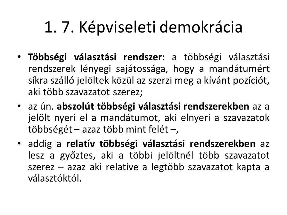 1. 7. Képviseleti demokrácia • Többségi választási rendszer: a többségi választási rendszerek lényegi sajátossága, hogy a mandátumért síkra szálló jel